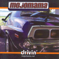 Mojomama, Drivin'