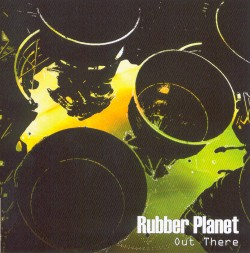 Rubber Planet, Out There