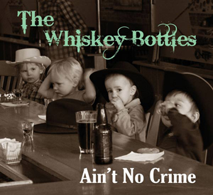 Ain't No Crime - The Whiskey Bottles