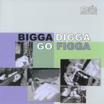 Bigga Digga - Go Figga
