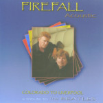 Firefall Acoustic - Colorado to Liverpool, A tribute to the Beatles